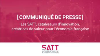Satt actualité : Les SATT, catalyseurs d'innovation, créatrices de valeur pour l'économie française